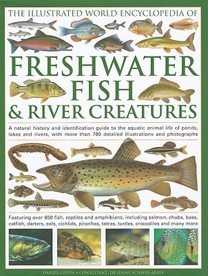 The World Encyclopedia of Freshwater Fish & River Creatures By Gilpin, Daniel/ Schmid-araya, Jenny (CON)